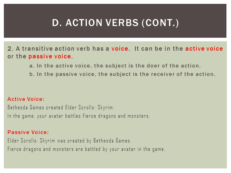 D. Action Verbs (cont.) 2. A transitive action verb has a voice. It can be in the active voice or the passive voice.