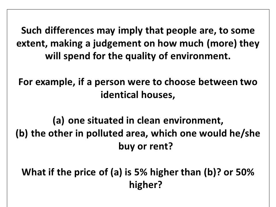 For example, if a person were to choose between two identical houses,