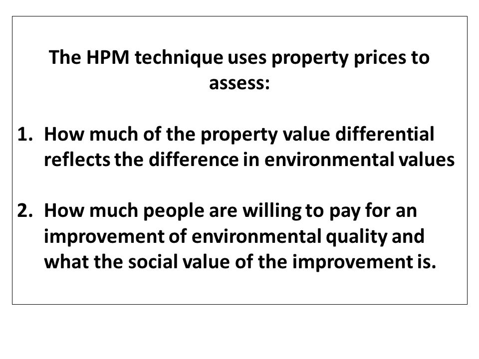 The HPM technique uses property prices to assess: