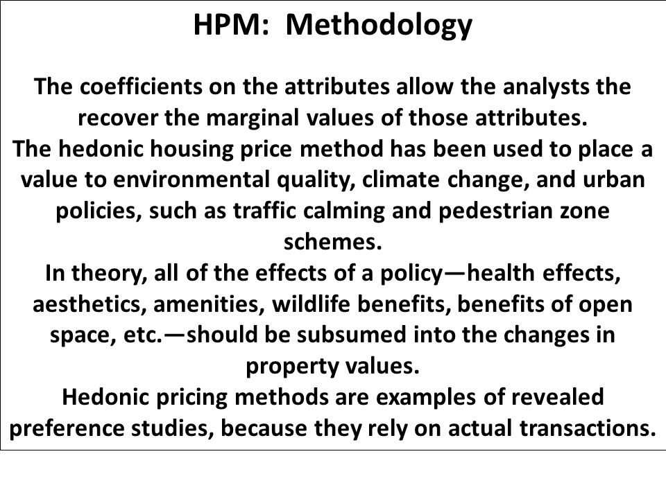 HPM: Methodology The coefficients on the attributes allow the analysts the recover the marginal values of those attributes.