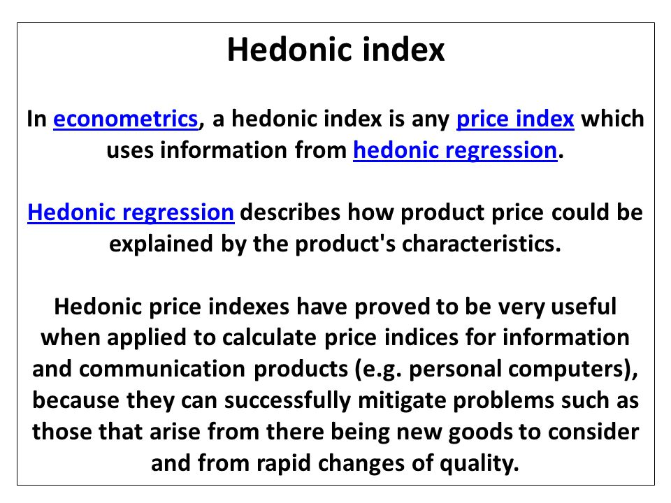 Hedonic index In econometrics, a hedonic index is any price index which uses information from hedonic regression.