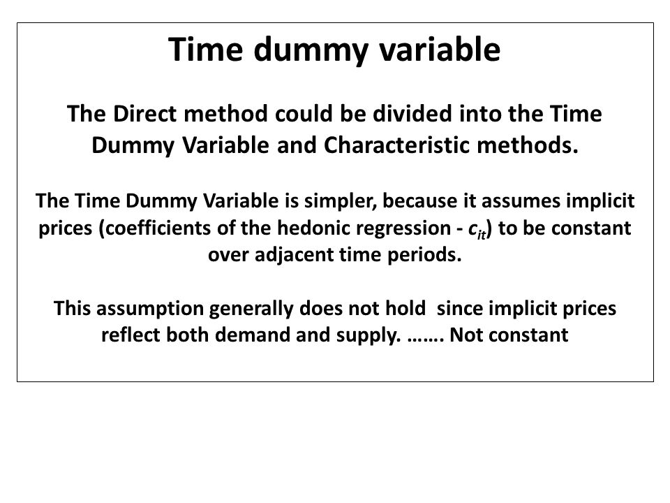 Time dummy variable The Direct method could be divided into the Time Dummy Variable and Characteristic methods.