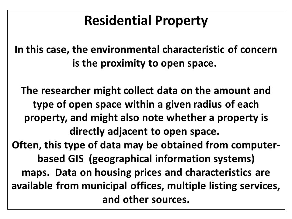 Residential Property In this case, the environmental characteristic of concern is the proximity to open space.
