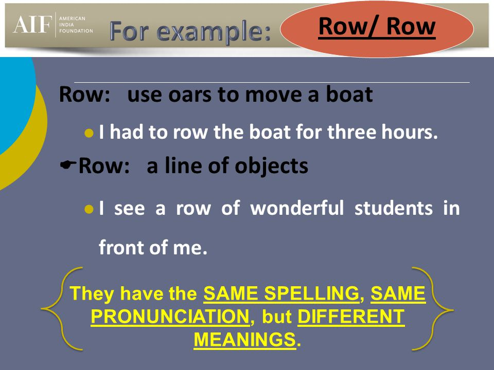 For example: Row/ Row Row: use oars to move a boat