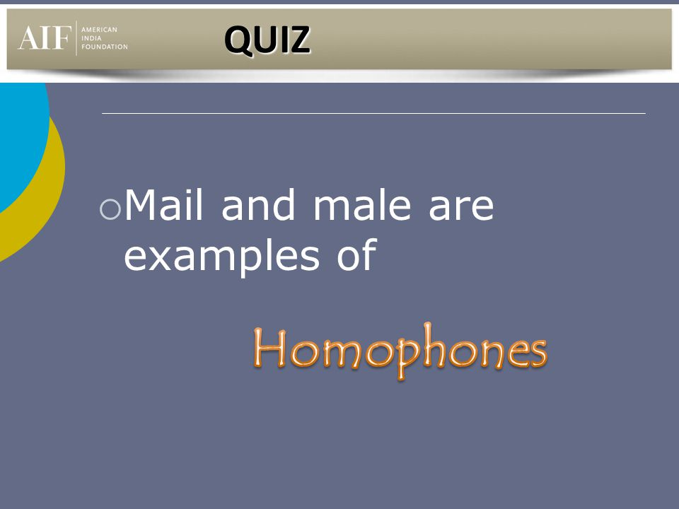QUIZ Mail and male are examples of Homophones