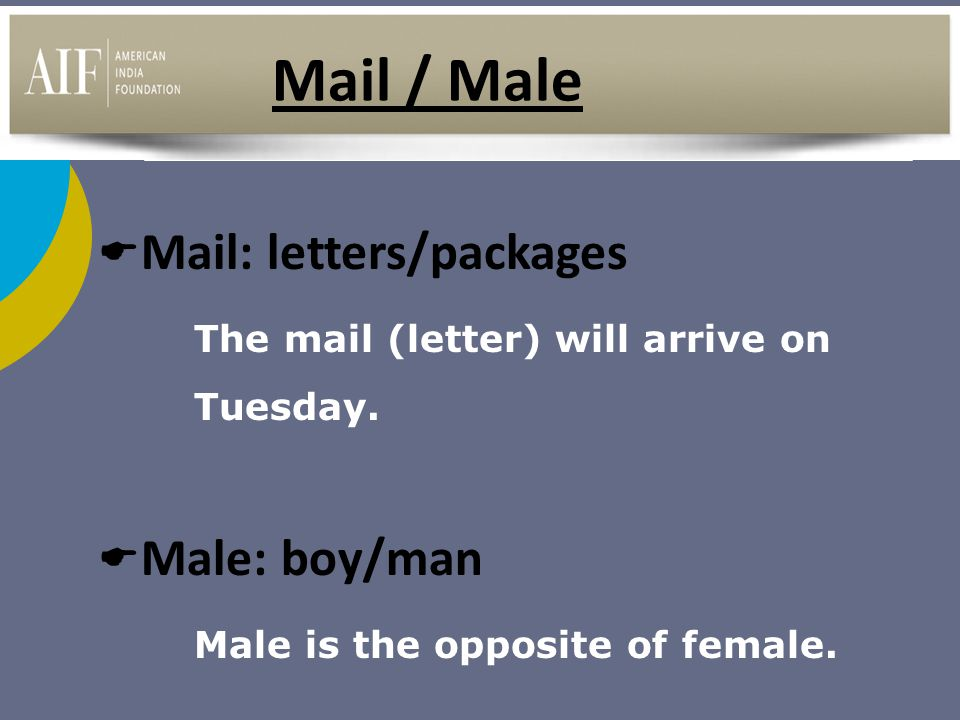 Mail / Male Mail: letters/packages Male: boy/man