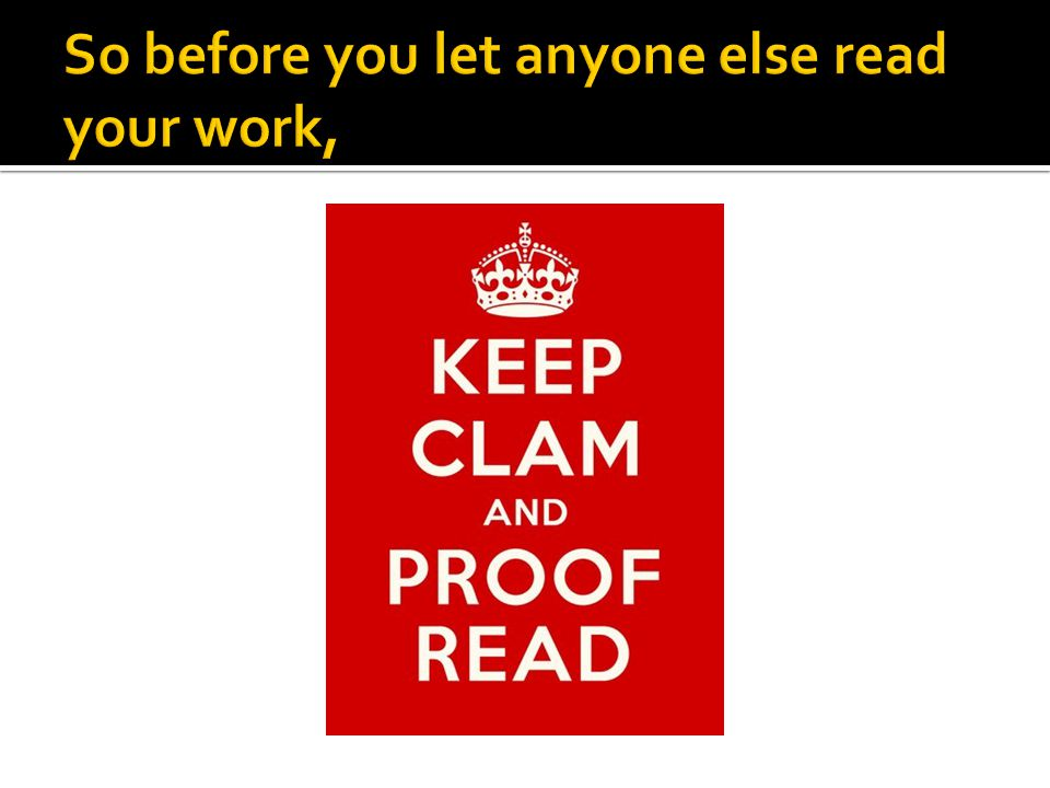 So before you let anyone else read your work,