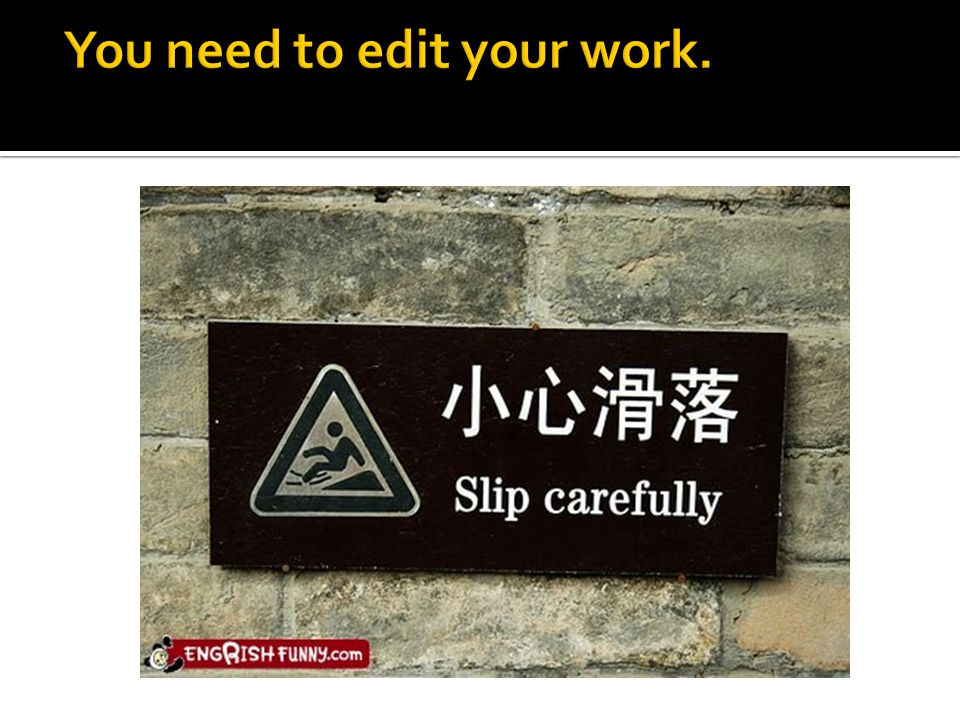 You need to edit your work.