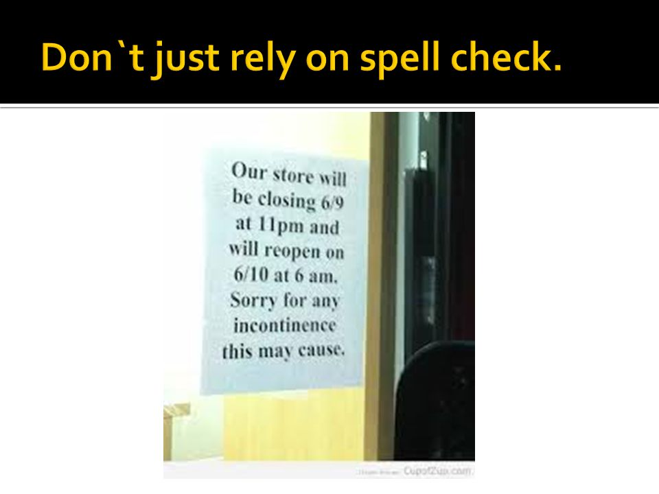 Don`t just rely on spell check.
