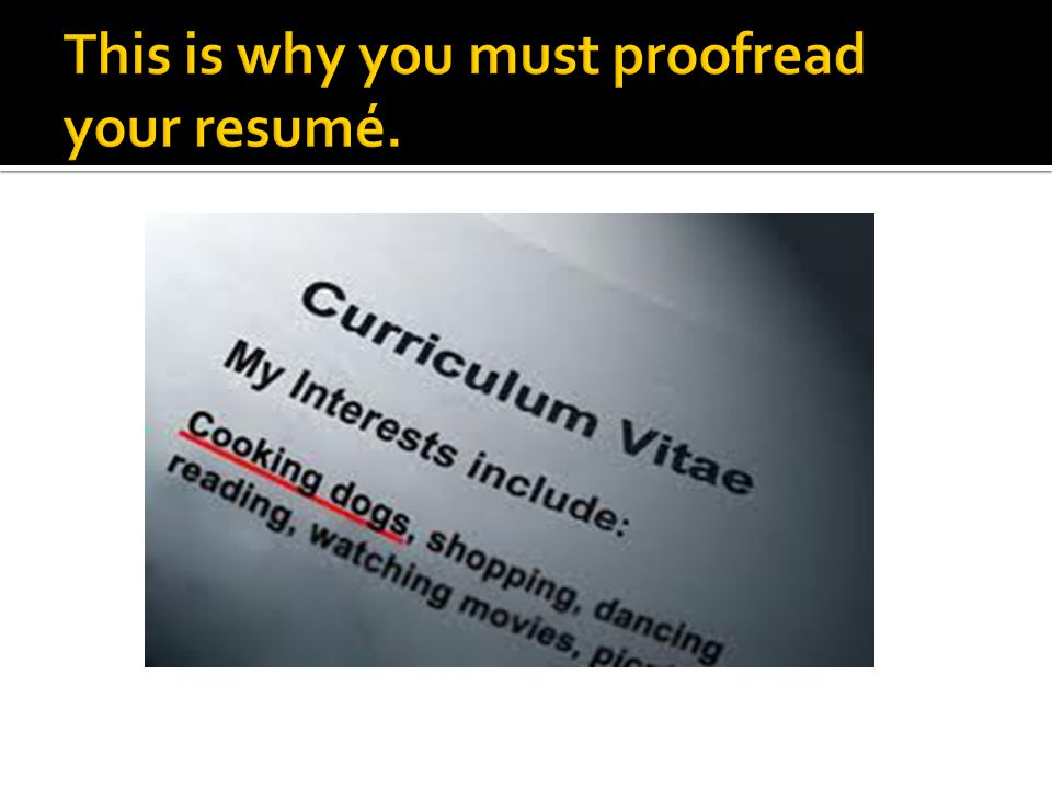 This is why you must proofread your resumé.