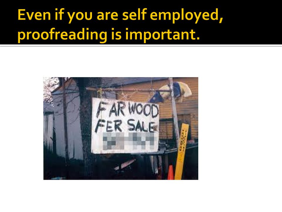 Even if you are self employed, proofreading is important.
