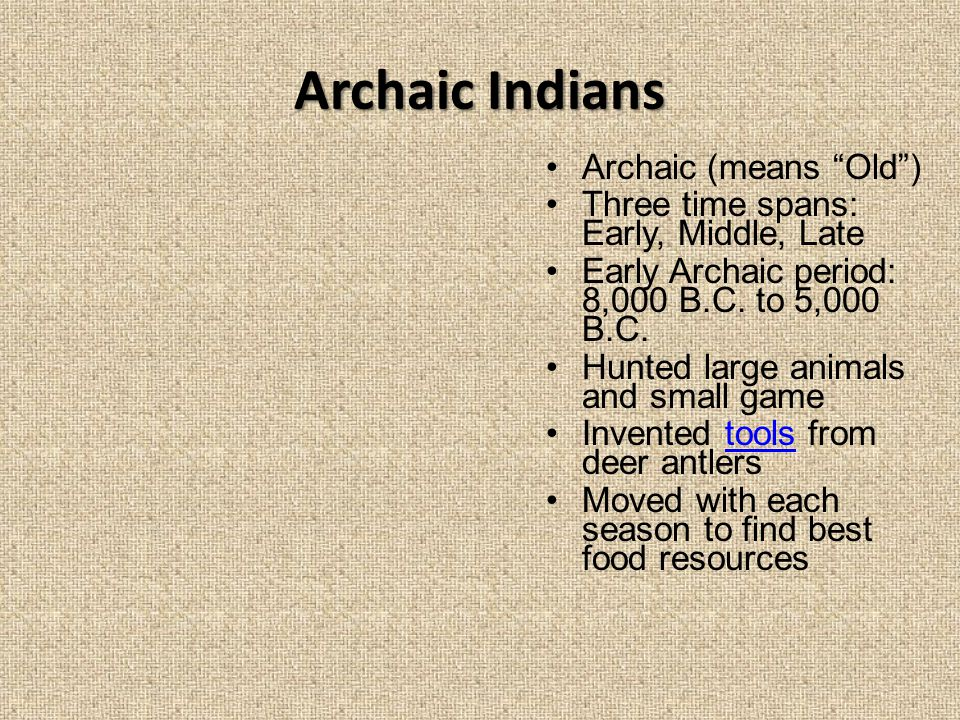 Archaic Indians Archaic (means Old )