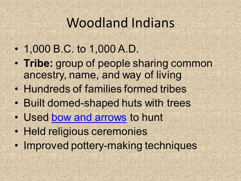 Woodland Indians 1,000 B.C. to 1,000 A.D.