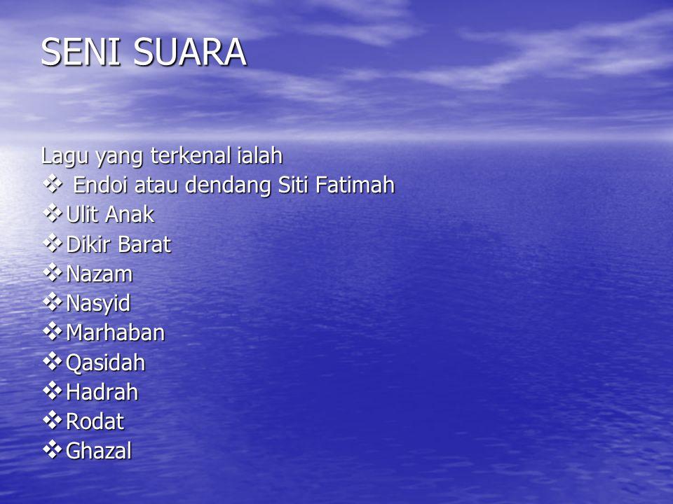 SENI SUARA Lagu yang terkenal ialah Endoi atau dendang Siti Fatimah