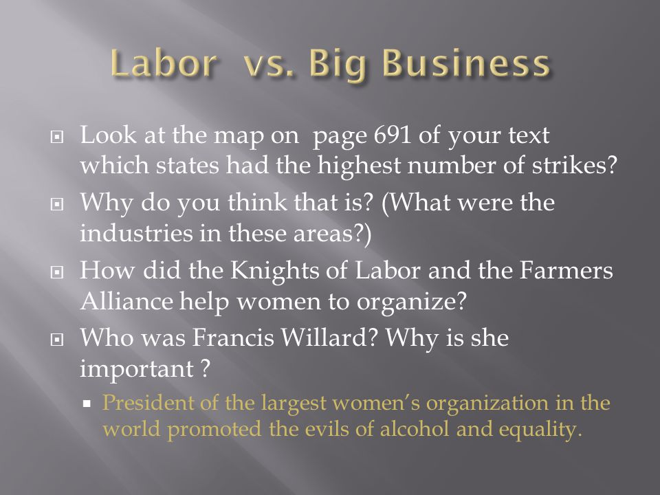 Labor vs. Big Business Look at the map on page 691 of your text which states had the highest number of strikes