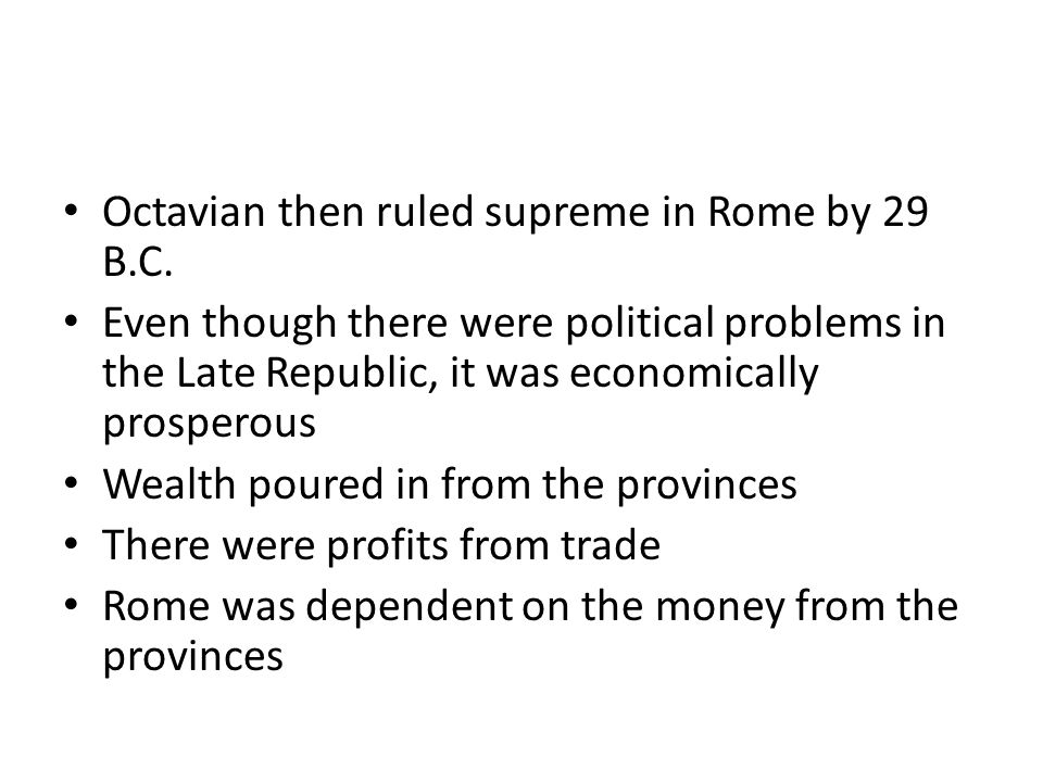 Octavian then ruled supreme in Rome by 29 B.C.
