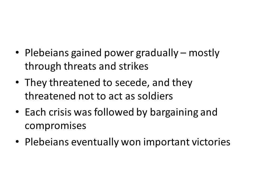 Plebeians gained power gradually – mostly through threats and strikes