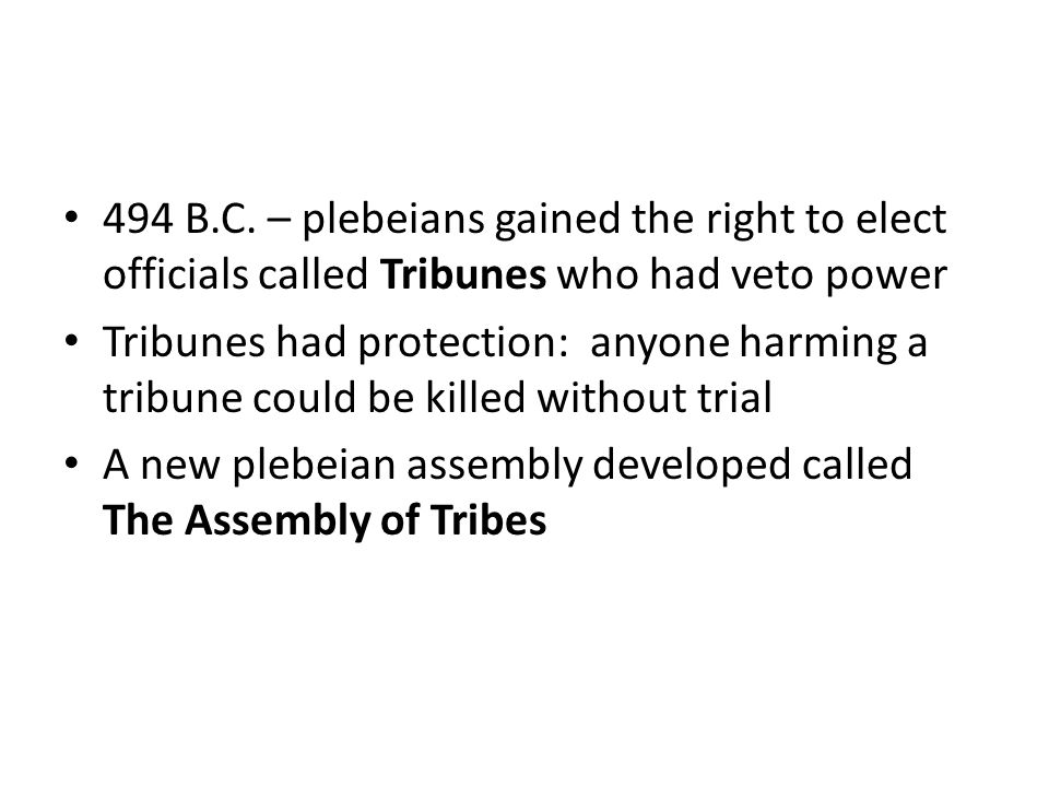 494 B.C. – plebeians gained the right to elect officials called Tribunes who had veto power