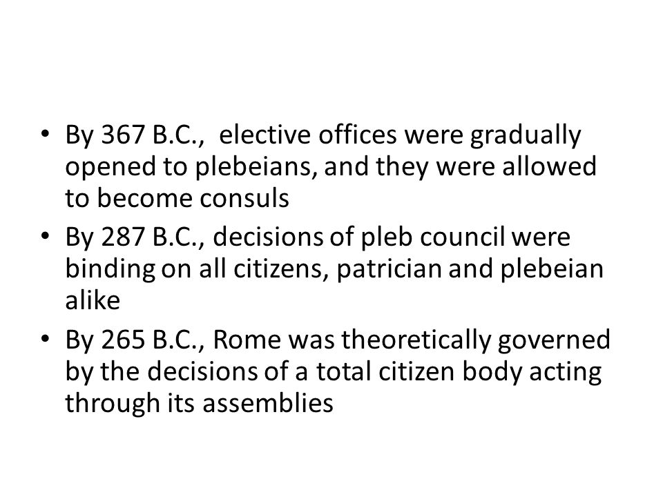 By 367 B.C., elective offices were gradually opened to plebeians, and they were allowed to become consuls