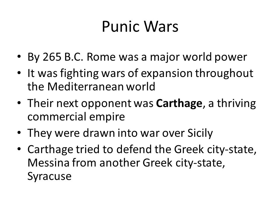 Punic Wars By 265 B.C. Rome was a major world power