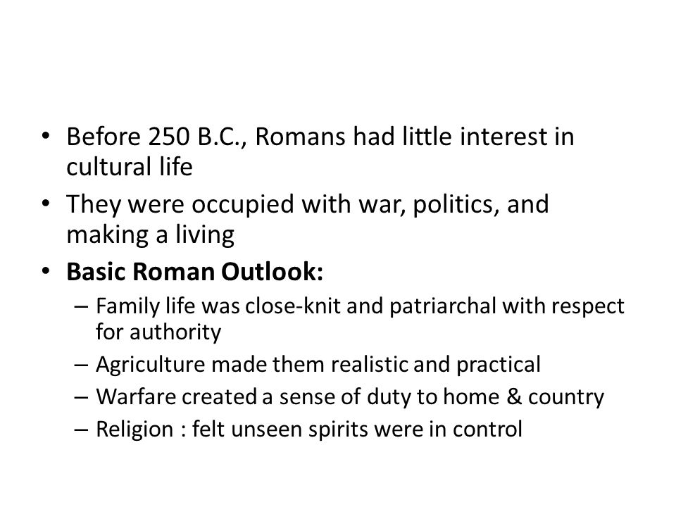Before 250 B.C., Romans had little interest in cultural life