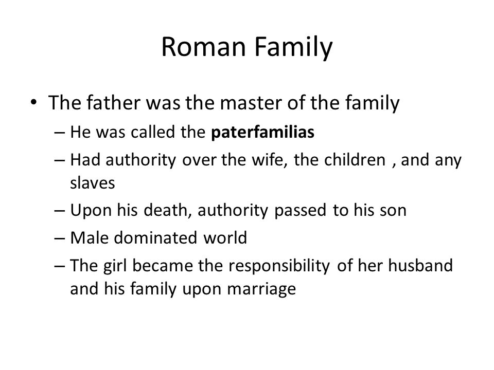 Roman Family The father was the master of the family