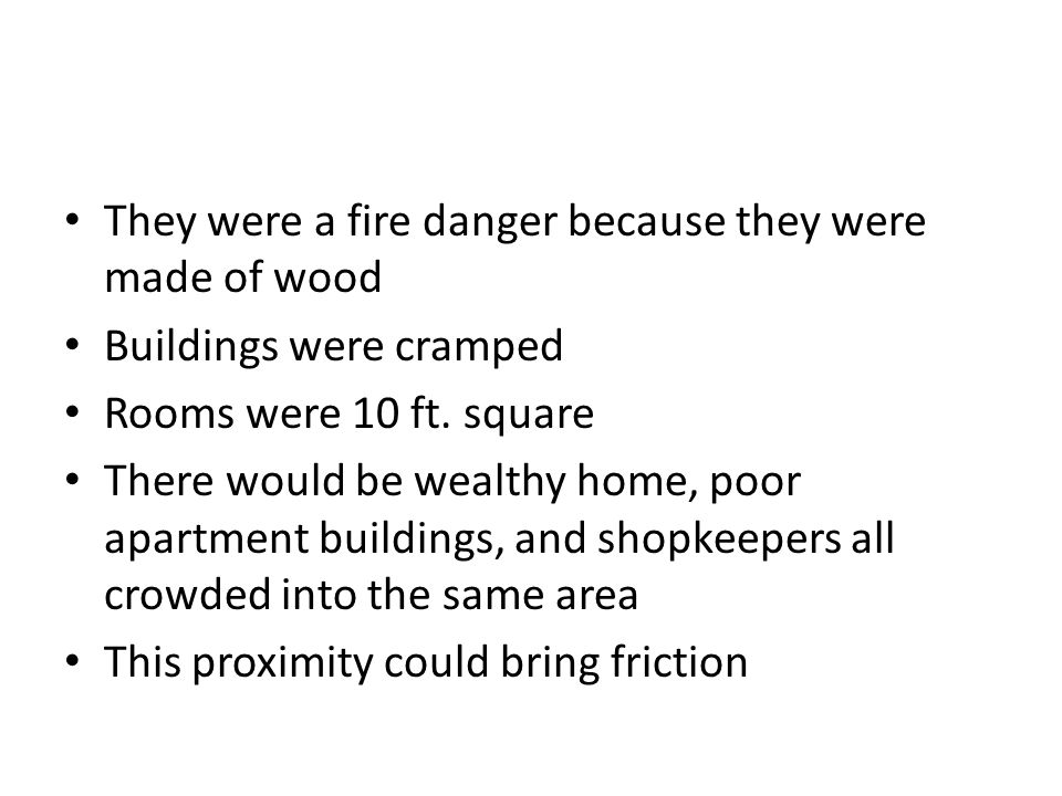 They were a fire danger because they were made of wood