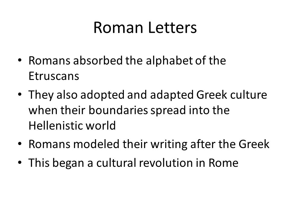 Roman Letters Romans absorbed the alphabet of the Etruscans