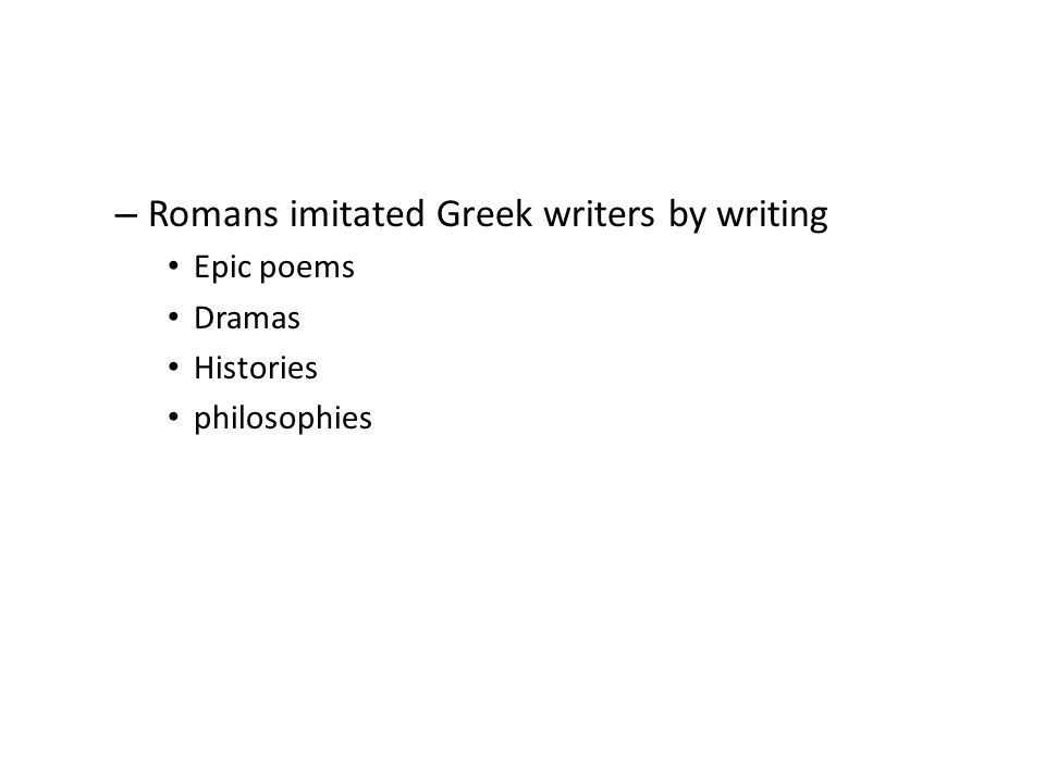 Romans imitated Greek writers by writing