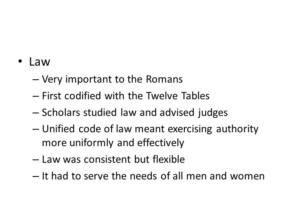 Law Very important to the Romans First codified with the Twelve Tables