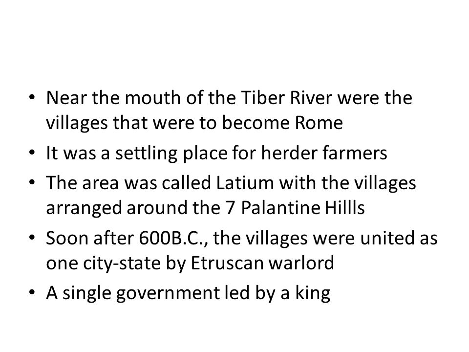 Near the mouth of the Tiber River were the villages that were to become Rome