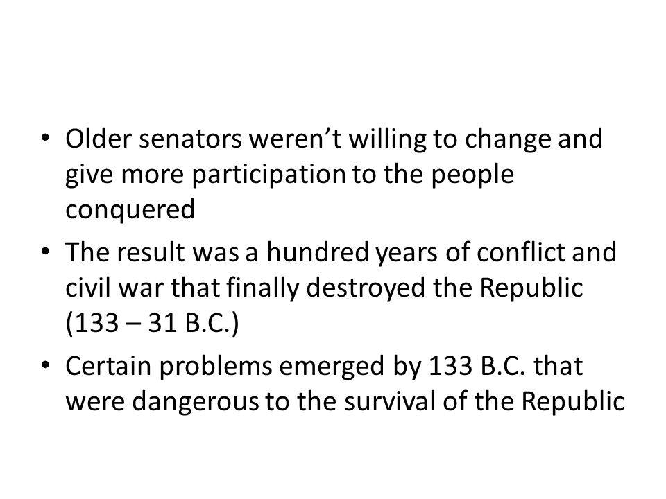 Older senators weren't willing to change and give more participation to the people conquered