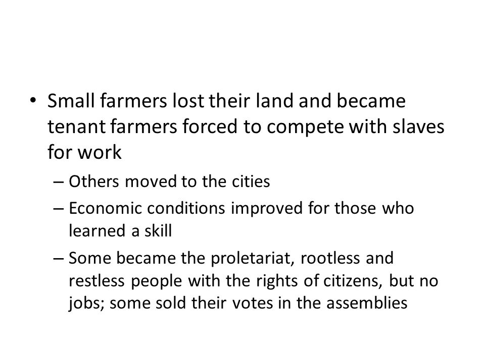 Small farmers lost their land and became tenant farmers forced to compete with slaves for work