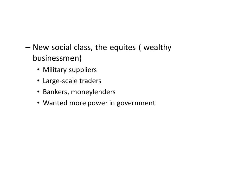 New social class, the equites ( wealthy businessmen)