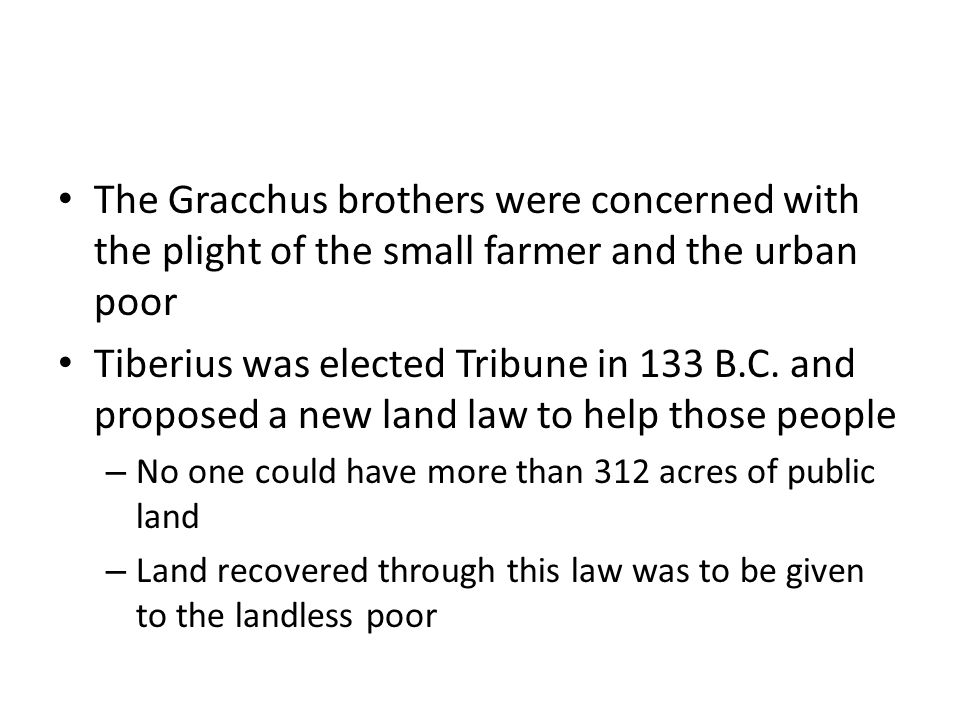 The Gracchus brothers were concerned with the plight of the small farmer and the urban poor