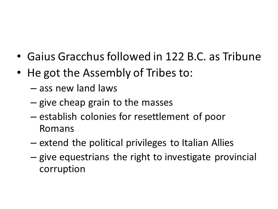 Gaius Gracchus followed in 122 B.C. as Tribune