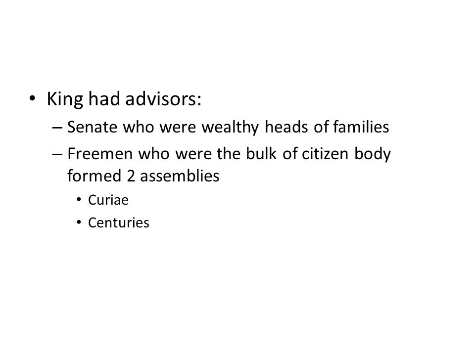 King had advisors: Senate who were wealthy heads of families