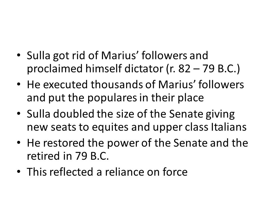 Sulla got rid of Marius' followers and proclaimed himself dictator (r