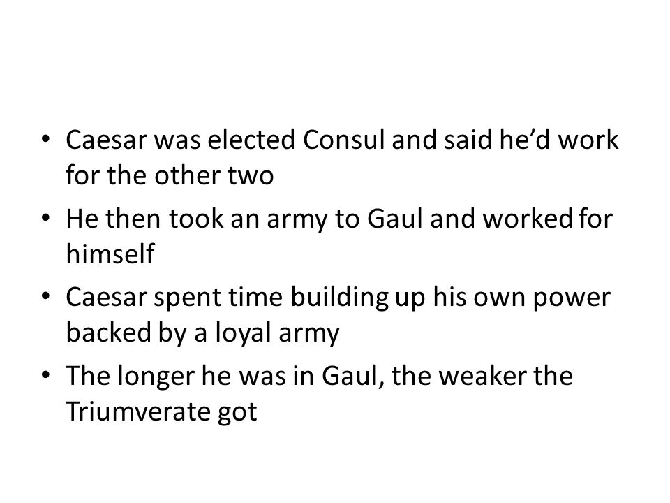 Caesar was elected Consul and said he'd work for the other two