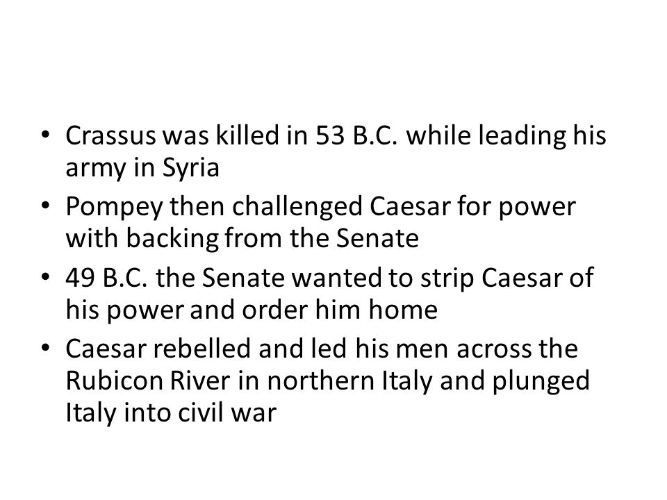 Crassus was killed in 53 B.C. while leading his army in Syria