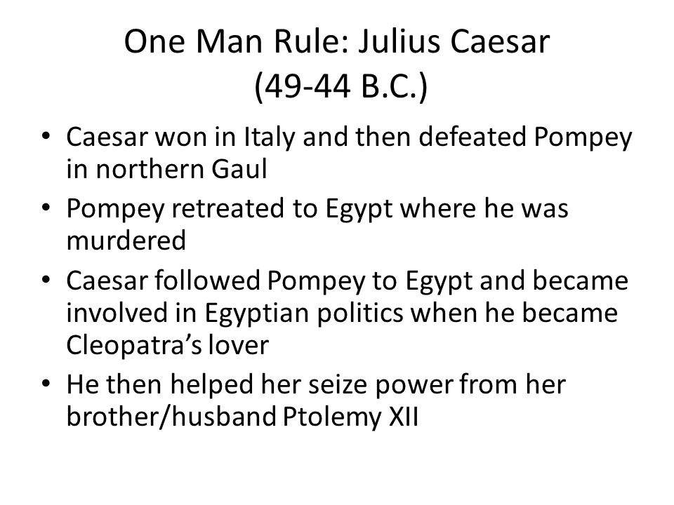 One Man Rule: Julius Caesar (49-44 B.C.)