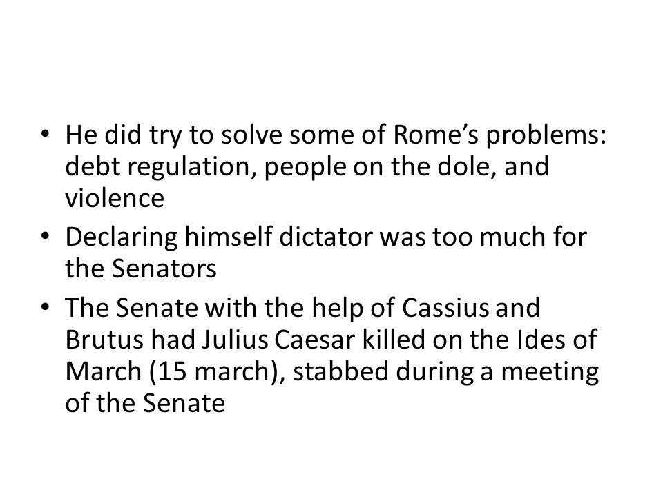 He did try to solve some of Rome's problems: debt regulation, people on the dole, and violence
