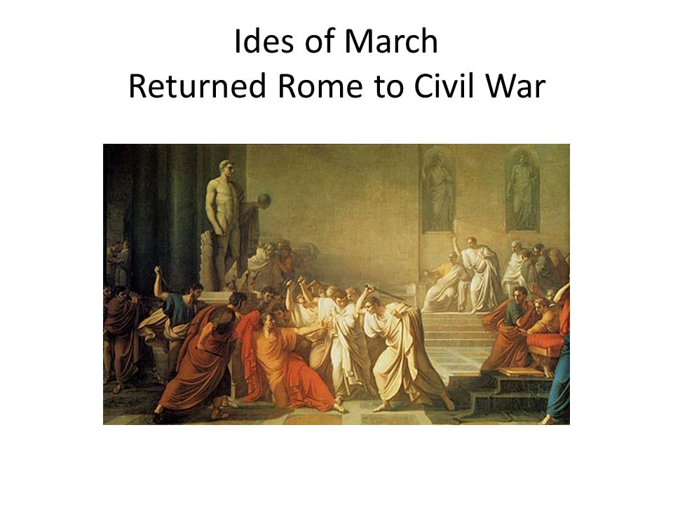 Ides of March Returned Rome to Civil War