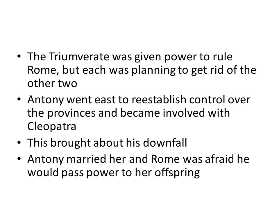 The Triumverate was given power to rule Rome, but each was planning to get rid of the other two