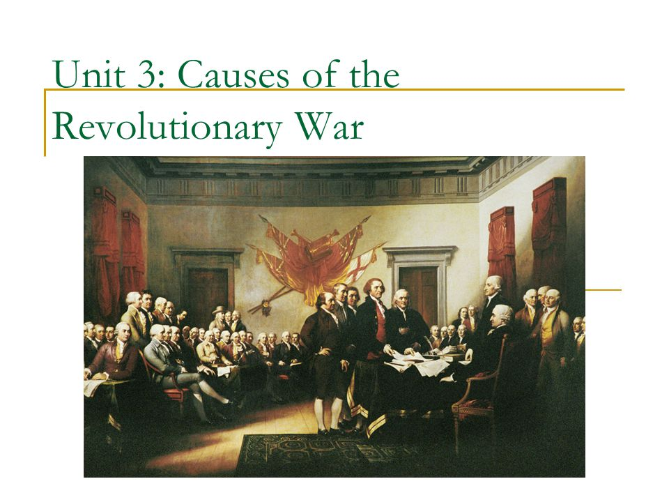 Unit 3: Causes of the Revolutionary War