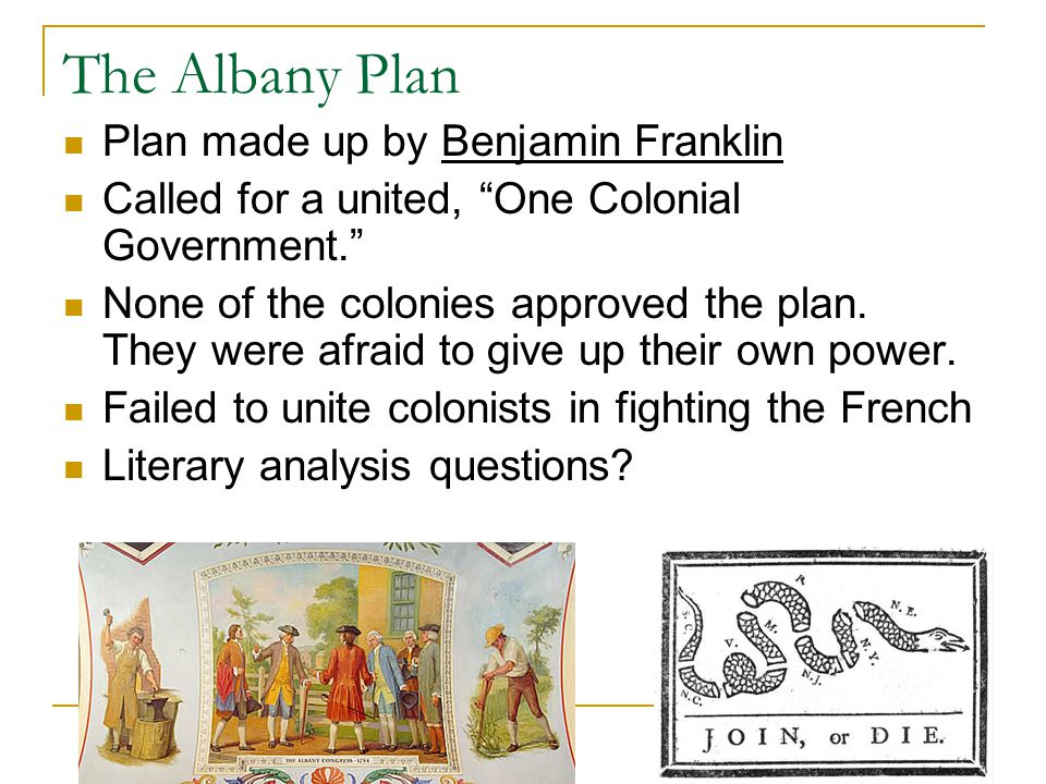 The Albany Plan Plan made up by Benjamin Franklin