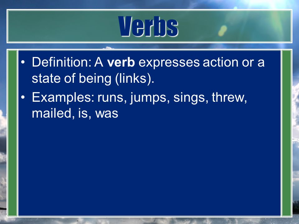 Verbs Definition: A verb expresses action or a state of being (links).