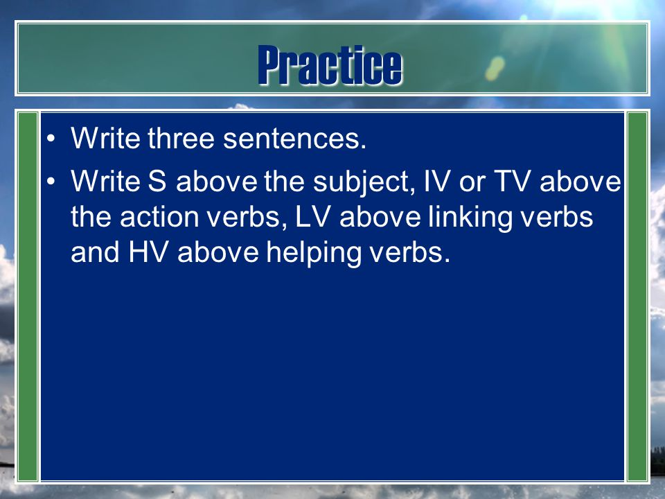 Practice Write three sentences.