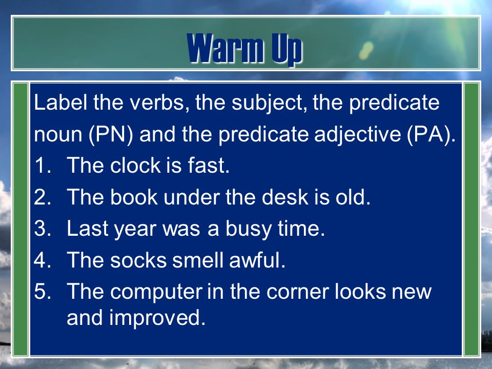 Warm Up Label the verbs, the subject, the predicate