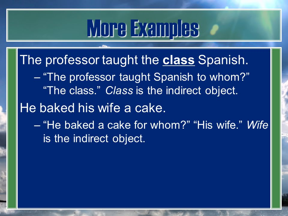 More Examples The professor taught the class Spanish.